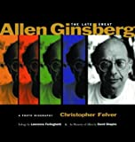 Felver, Christopher: The Late Great Allen Ginsberg: A Photo Biography