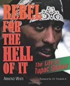 Rebel for the Hell of It: The Life of Tupac…