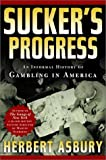 Asbury, Herbert: Sucker's Progress: An Informal History of Gambling in America
