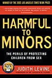 Levine, Judith: Harmful to Minors: The Perils of Protecting Children from Sex