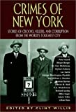 Willis, Clint: Crimes of New York: Stories of Crooks, Killers, and Corruption from the World&#39;s Toughest City