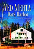 Mehta, Ved: Dark Harbor: Building House and Home on an Enchanted Island