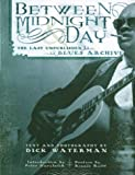 Waterman, Dick: Between Midnight and Day: The Last Unpublished Blues Archive
