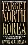 McCormack, Gavan: Target North Korea: Pushing North Korea to the Brink of Nuclear Catastrophe