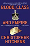 Hitchens, Christopher: Blood, Class and Empire: The Enduring Anglo-American Relationship