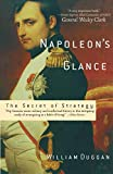 Duggan, William: Napoleon&#39;s Glance: The Secret of Strategy