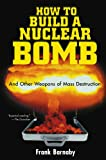 Barnaby, Frank: How to Build a Nuclear Bomb: And Other Weapons of Mass Destruction