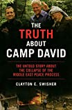 Swisher, Clayton: The Truth About Camp David: The Untold Story about the Collapse of the Middle East Peace Process