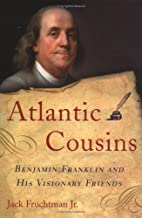 Atlantic Cousins: Benjamin Franklin and His…