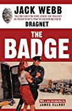 Webb, Jack: The Badge: True And Terrifying Crime Stories That Could Not Be Presented On Tv, From The Creator And Star Of Dragnet