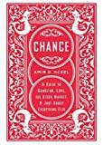 Aczel, Amir D.: Chance: A Guide to Gambling, Love, the Stock Market, And Just About Everything Else
