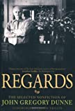 Dunne, John Gregory: Regards: The Selected Nonfiction of John Gregory Dunne