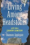 Applegate, Shannon: Living Among Headstones: Life in a Country Cemetery