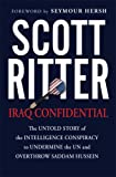 Ritter, Scott: Iraq Confidential: The Untold Story of the Intelligence Conspiracy to Undermine the Un and Overthrow Saddam Hussein