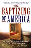 Rudin, James: The Baptizing of America: The Religious Right's Plans for the Rest of Us