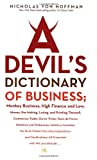 Von Hoffman, Nicholas: A Devil's Dictionary of Business: Monkey Business High Finance and Low Money, the Making, Losing, and Priting Therof Comerce Trade Cleaver Tricks  Tours De Force