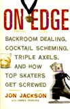 Jon Jackson: On Edge: Backroom Dealing, Cocktail Scheming, Triple Axels, and How Top Skaters Get Screwed