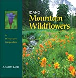 Earle, A. Scott: Idaho Mountain Wildflowers: A Photographic Compendium