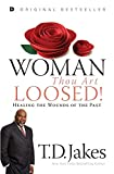 Jakes, T. D.: Woman, Thou Art Loosed: Healing the Wounds of the Past