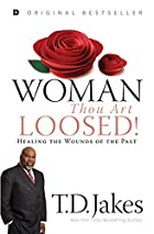 Woman, thou art loosed by T. D. Jakes