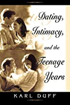 Dating, Intimacy & the Teenage Years by Karl…