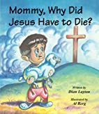 Mommy, Why Did Jesus Have to Die? (Mommy…