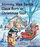 Mommy, Was Santa Claus Born on Christmas…