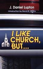 I Like Church, But... by Dan Lupton