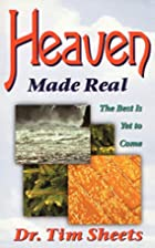 Heaven Made Real by Tim Sheets