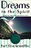 Druckenmiller, Bart: Dreams in the Spirit: Seeing Your World Through Heaven's Eyes