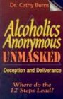 Burns, Cathy: Alcoholics Anonymous Unmasked: Deception and Deliverance
