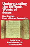 Bivin, David: Understanding the Difficult Words of Jesus: New Insights from a Hebraic Perspective