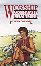 Worship As David Lived It by Judson Cornwall