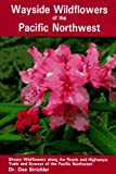 Strickler, Dee: Wayside Wildflowers of the Pacific Northwest