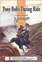 Pony Bob's Daring Ride: A Pony Express…