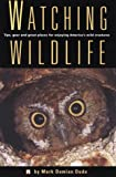 Duda, Mark Damian: Watching Wildlife: Tips, Gear and Great Places for Enjoying America's Wild Creatures