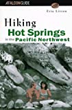 Litton, Evie: Hiking Hot Springs in the Pacific Northwest: Formerly the Hiker's Guide to Hot Springs in the Pacific Northwest