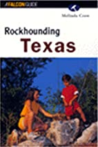 Rockhounding Texas (Rockhounding Series) by…
