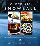 Flatt, Letty Halloran: Chocolate Snowball: And Other Fabulous Pastries from Deer Valley Bakery