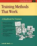 Hart, Lois B: Training Methods That Work: A Handbook for Trainers