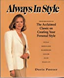 Pooser, Doris: Always in Style: The Revised Edition of the Acclained Classic on Creating Your Personal Style  Style, Bodyline, Wardrobe, Color, Hair, Make-Up