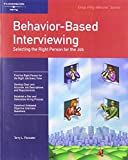 Fitzwater, Terry L.: Behavior Based Interviewing: Selecting the Right Person for the Job