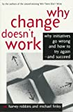 Robbins, Harvey: Why Change Doesn&#39;t Work: Why Initiatives Go Wrong and How to Try Again-And Succeed