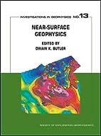 Near-surface Geophysics by Dwain K. Butler