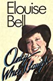 Bell, Elouise: Only When I Laugh