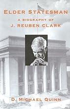 Elder Statesman: A Biography of J. Reuben…