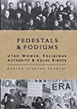 Bradley, Martha Sonntag: Pedestals and Podiums: Utah Women, Religious Authority, and Equal Rights