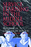 Fertman, Carl I.: Service Learning in the Middle School: Building a Culture of Service