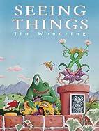 Seeing Things by Jim Woodring