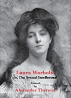 Laura Warholic: Or, The Sexual Intellectual…